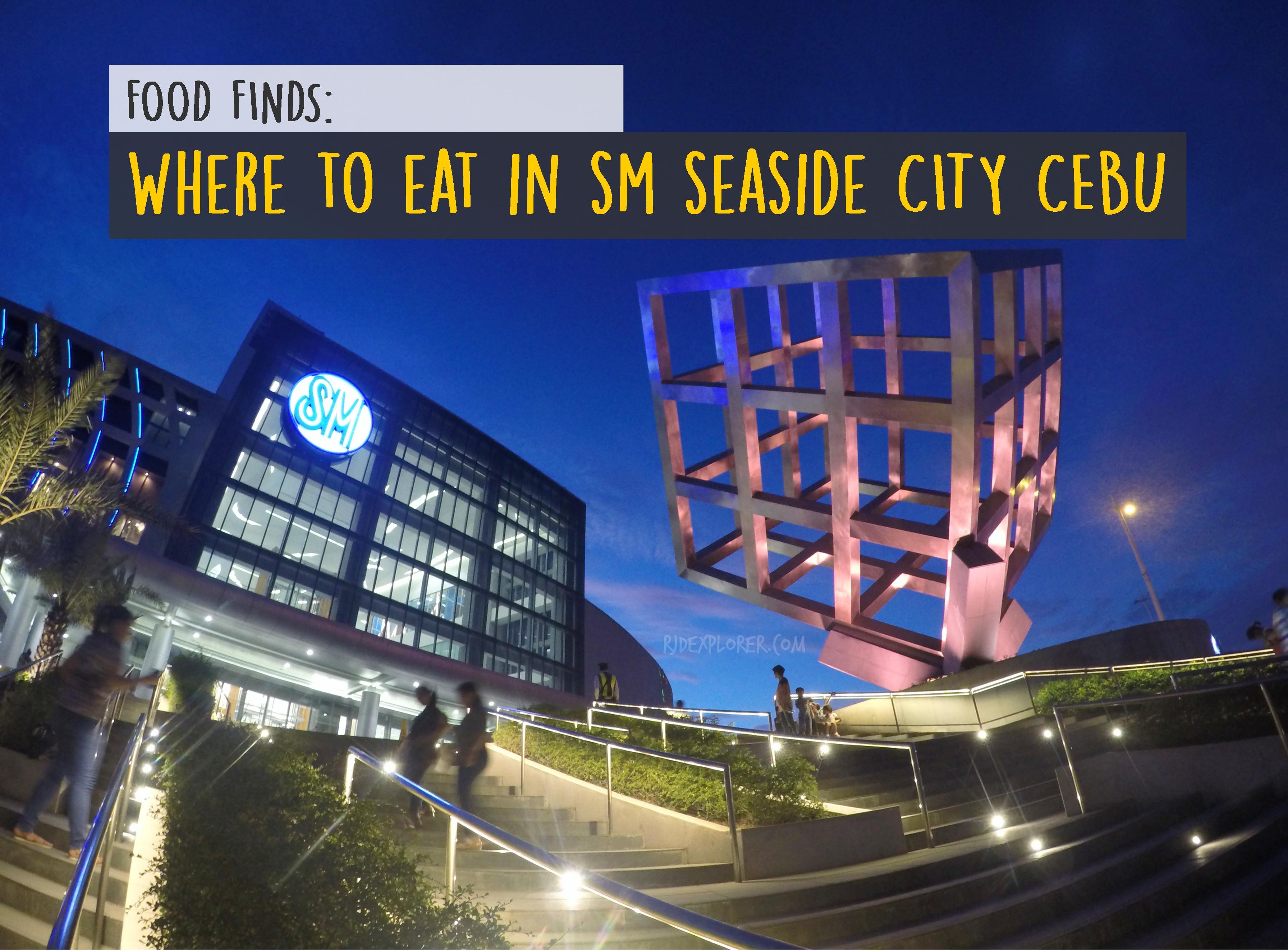 Where To Eat In Cebu Sm Seaside City Cebu Iwander Iexperience Ikwento