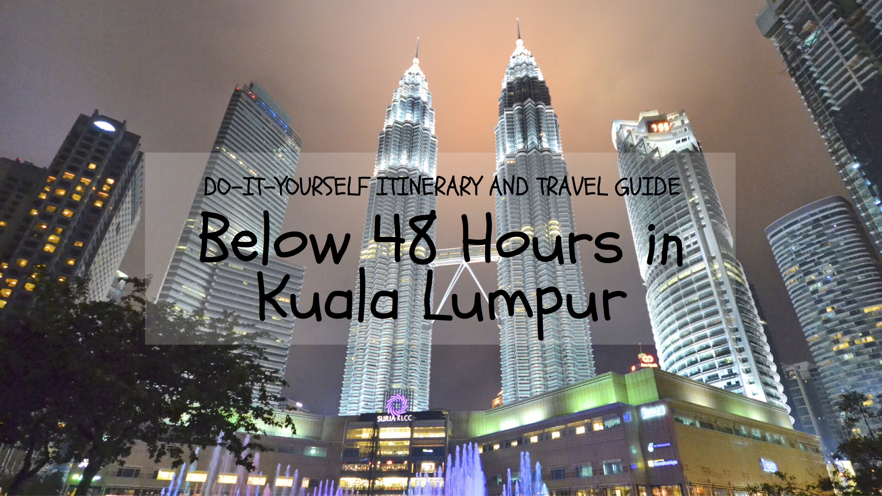 DIY Itinerary and Travel Guide: Below 48 Hours in Kuala